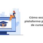 Como escoger la mejor plataforma para subir mis cursos online